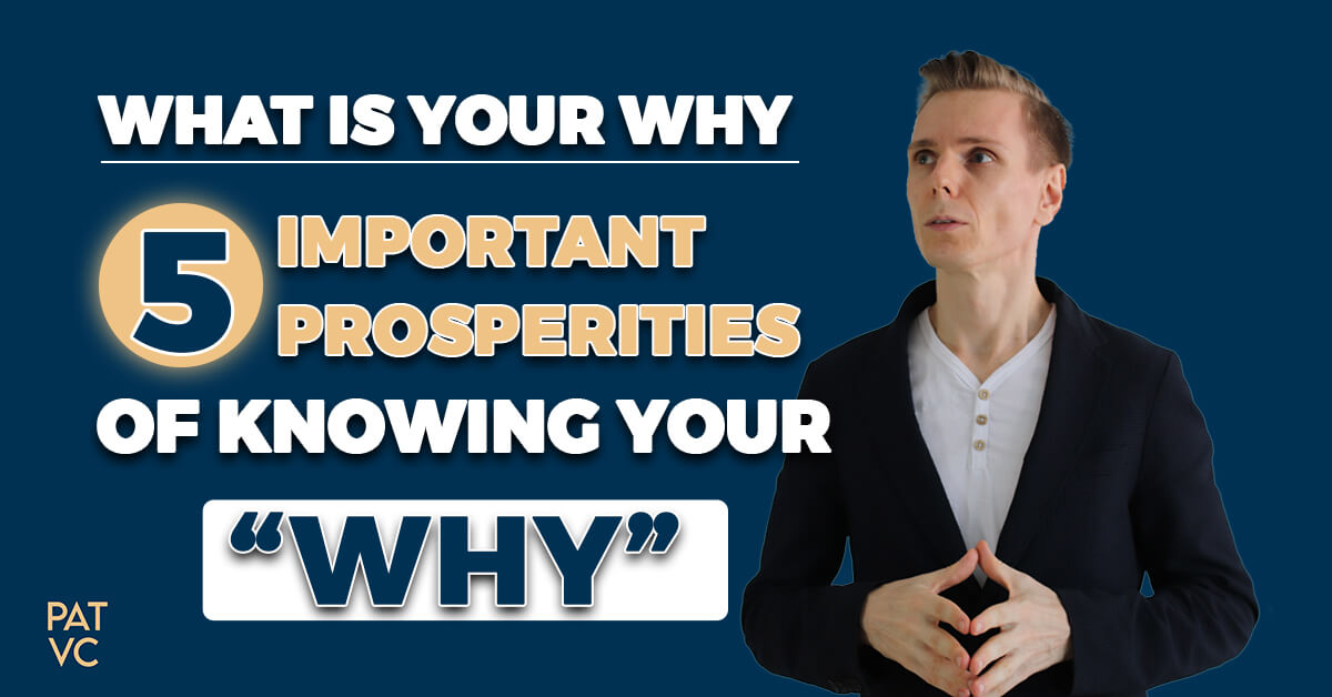 What Is Your Why - 5 Important Prosperities Of Knowing Your Why
