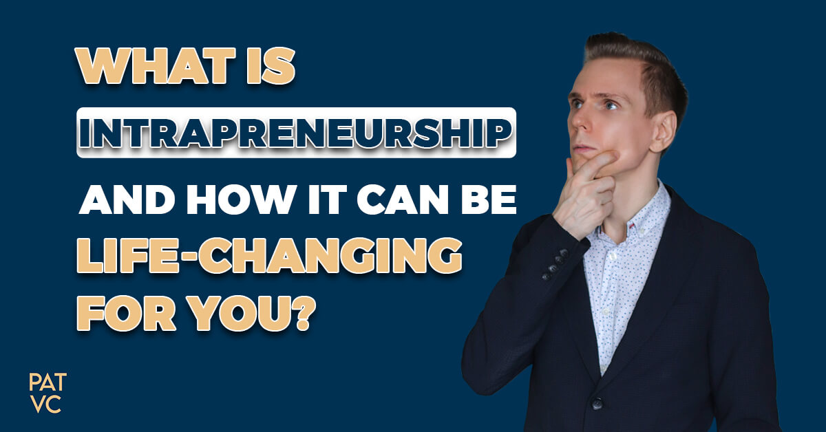 What Is Intrapreneurship And How It Can Be Life-Changing For You