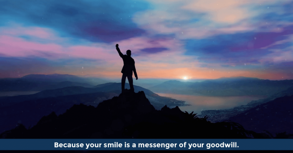 Your smile is a messenger of your goodwill