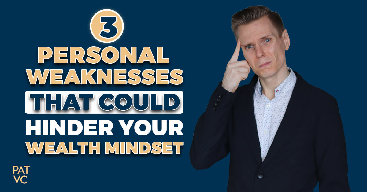 3 Personal Weaknesses That Could Hinder Your Wealth Mindset