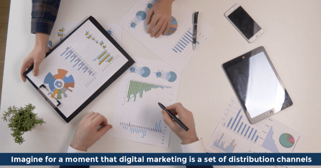 Pat VC - Imagine for a moment that digital marketing is a set of distribution channels