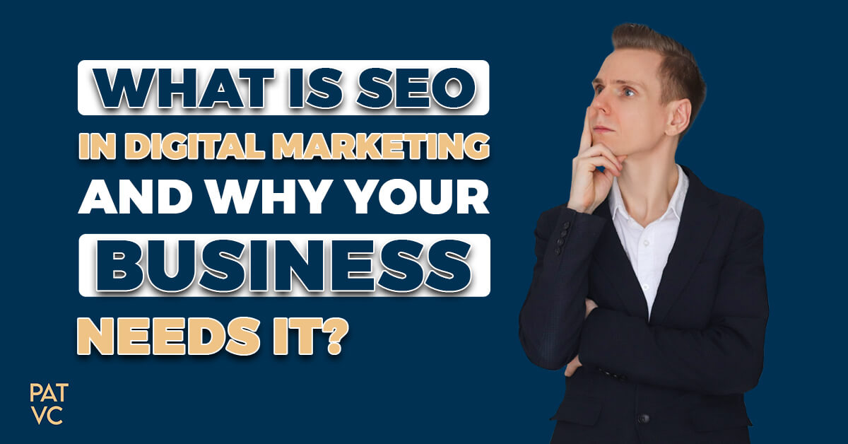 What Is SEO In Digital Marketing And Why Your Business Needs It
