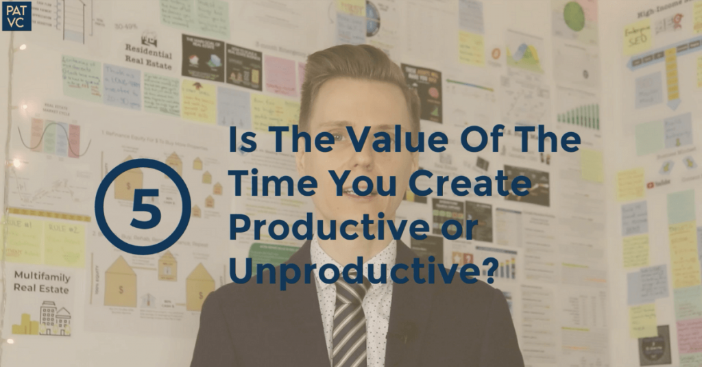 Is The Value Of Time You Create Productive or Unproductive?