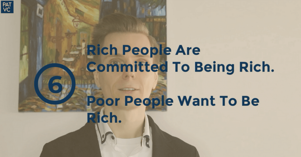 Rich People Are Committed To Being Rich Poor People Want To Be Rich - Pat VC