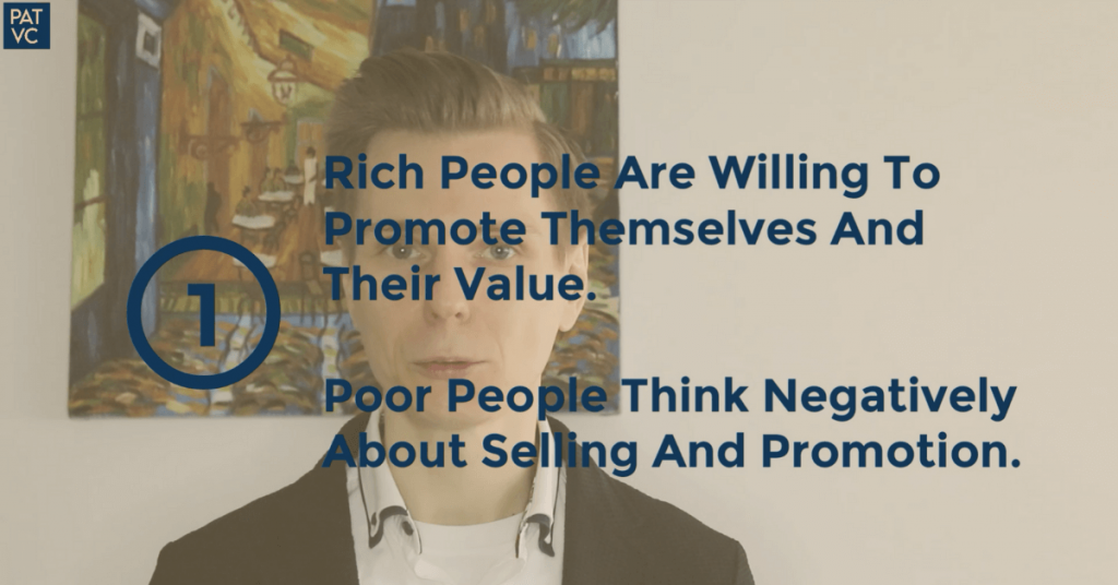 Rich People Are Willing To Promote Themselves And Their Value Poor People Think Negatively About Selling And Promotion- Pat VC