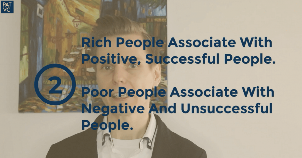 Rich People Associate With Positive Successful People Poor People Associate With Negative And Unsuccessful People - Pat VC