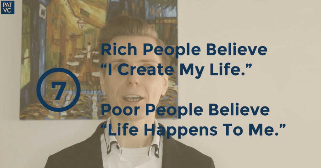 Rich People Believe I Create My Life Poor People Believe Life Happens To Me - Pat VC