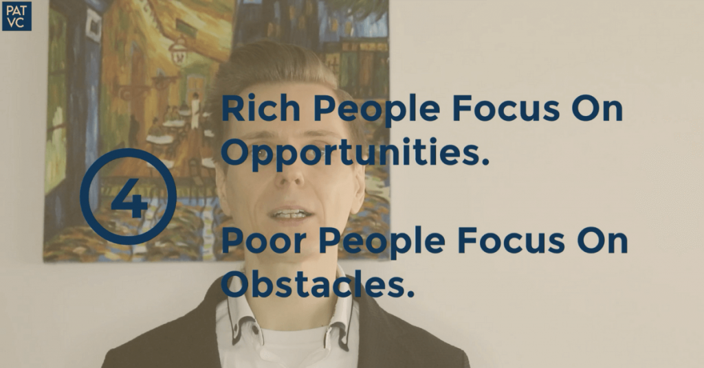 Rich People Focus On Opportunities Poor People Focus On Obstacles - Pat VC