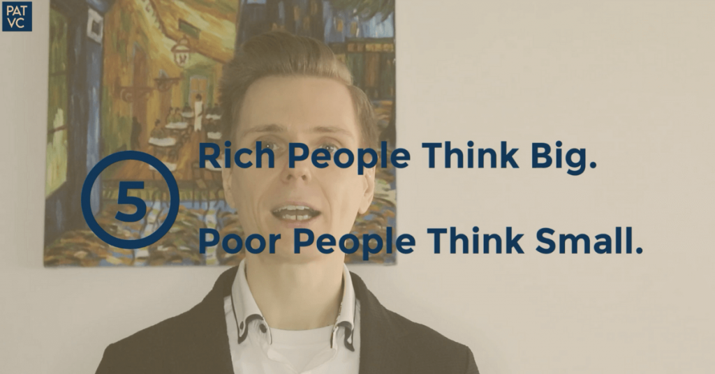 Rich People Think Big. Poor People Think Small - Pat VC