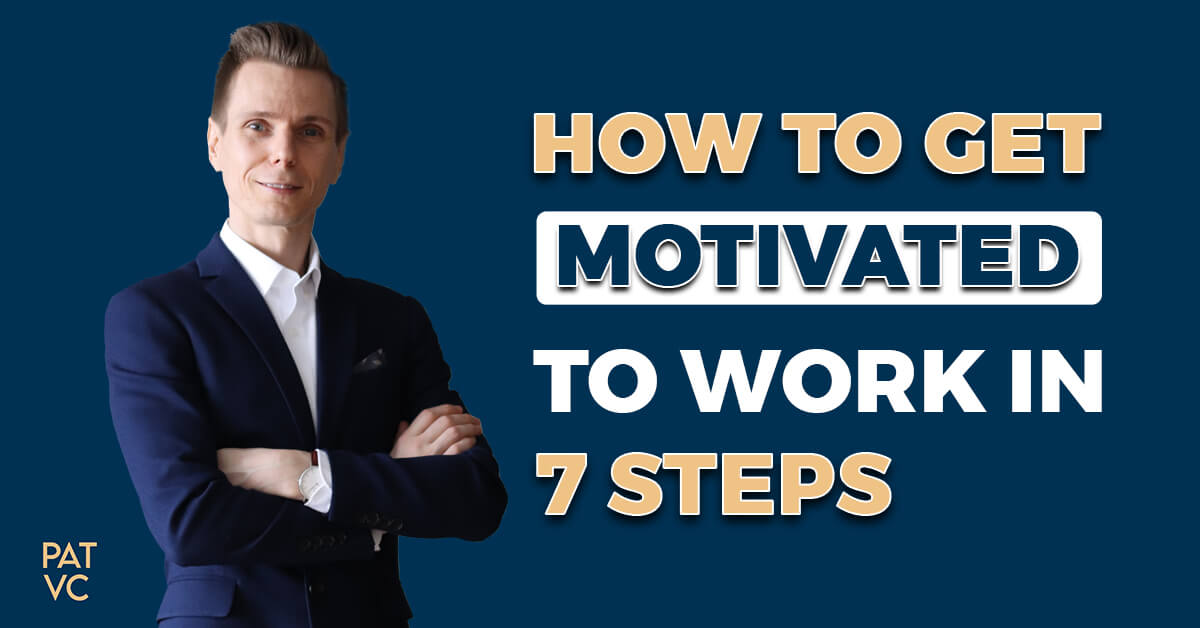 How To Get Motivated To Work In 7 Steps To Build Wealth Mindset