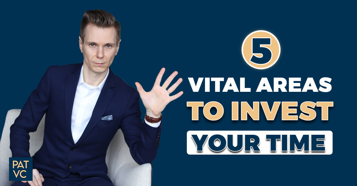 Invest Your Time And Grow Wealth In 5 Vital Areas