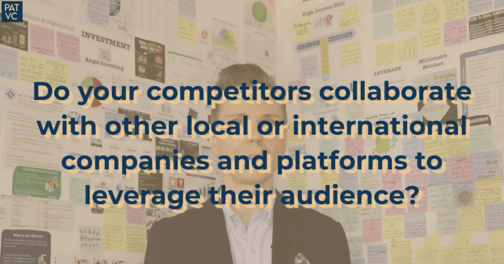 Pat VC - Do your competitors collaborate with other local or international companies and platforms to leverage their audience?