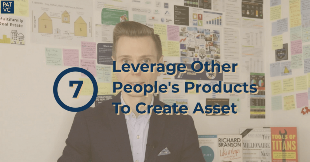 Leveraging Other People's Resources Such As Products To Create Asset