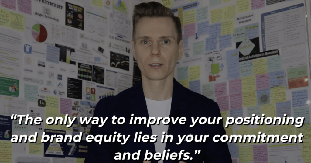 The only way to improve your positioning and brand equity lies in your commitment and beliefs