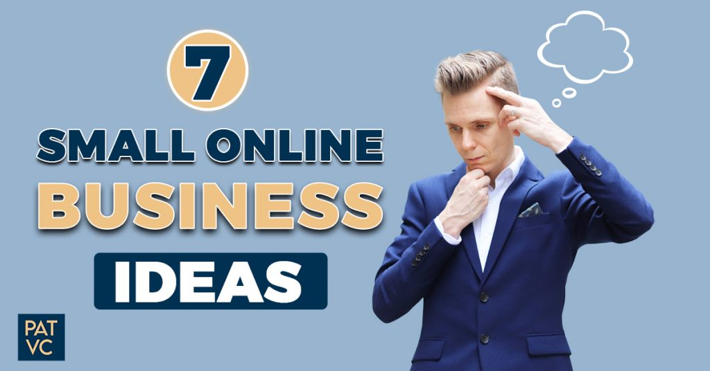 7 Small Online Business Ideas To Invest Your Time And Effort