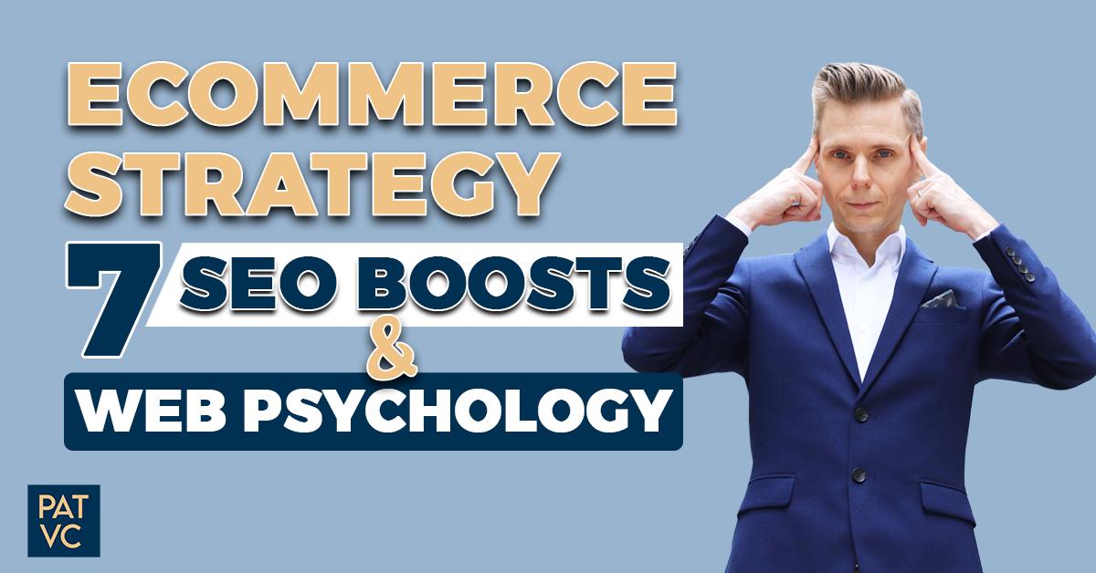 Ecommerce Marketing Strategy - 7 SEO Boosts And Web Psychology