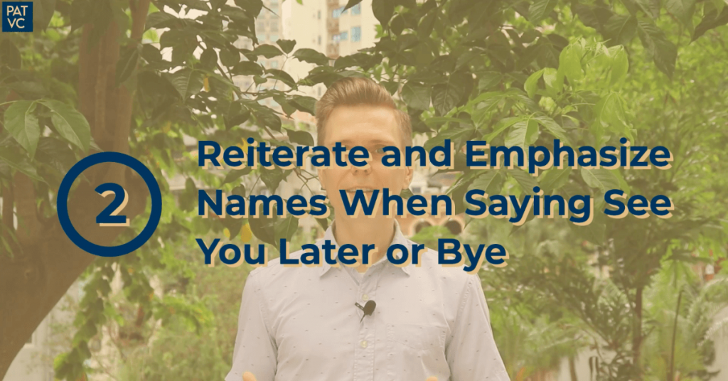 Reiterate and Emphasize Names When Saying See You Later or Bye