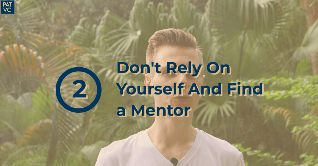 Do Not Rely On Yourself And Find a Mentor - Pat VC