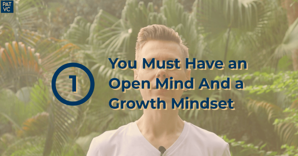 You Must Have an Open Mind And a Growth Mindset